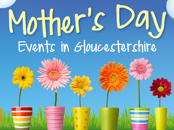 Things to do with MUM in Gloucestershire on Mother's Day this weekend